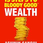 13 steps to bloody good wealth ashwin sanghi
