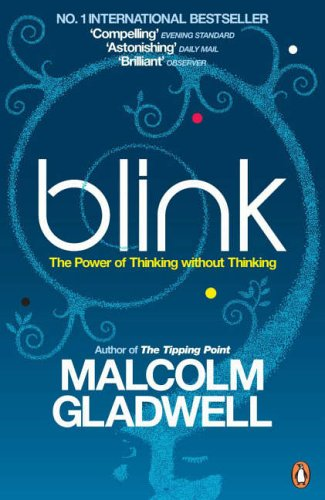 Blink, The Power of Thinking without Thinking by Malcolm Gladwell