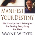 Manifest Your Destiny – Wayne Dyer