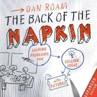The Back of the Napkin: Solving Problems and Selling Ideas with Pictures by Dan Roam.