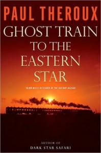 Ghost Train to the Eastern Star On the tracks of 'The Great Railway Bazaar' by Paul Theroux