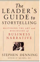 The Leader's Guide to Storytelling Mastering the Art and Discipline of Business Narrative by Stephen Denning