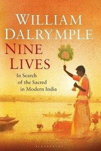 Nine Lives In Search of the Sacred in Modern India by William Dalrymple