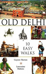 Old Delhi: 10 Easy Walks by Gaynor Barton and Laurraine Malone