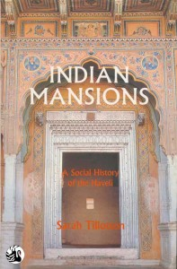 Indian Mansions: A Social History of the Haveli by Sarah Tillotson