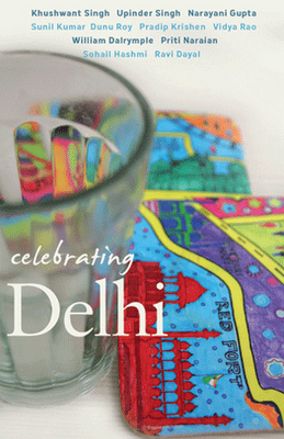 Celebrating Delhi Edited by Maya Dayal