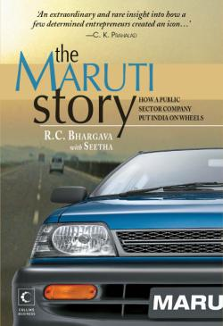 The Maruti Story How A Public Sector Company Put India On Wheels by R C Bhargava & Seetha