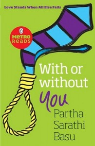 With or Without You Love Stands when all else Fails by Partha Sarathi Basu