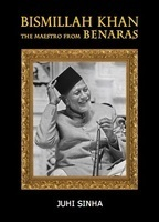 Bismillah Khan – The Maestro from Benaras by Juhi Sinha