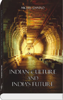 Indian Culture and India's Future by Michel Danino