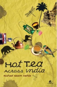 Hot Tea Across India by Rishad Saam Mehta