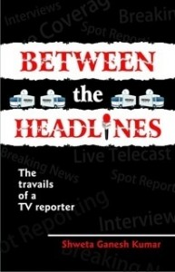 Between the Headlines by Shweta Ganesh Kumar