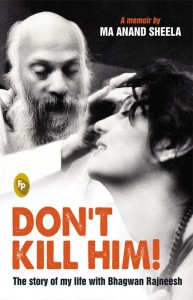 Don't Kill Him Story of My Life with Bhagwan Rajneesh by Ma Anand Sheela