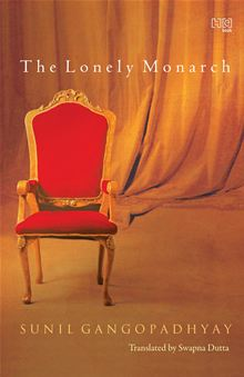 The Lonely Monarch by Sunil Gangopadhyay, translated by Swapna Dutta