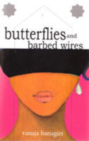 Butterflies and the Barbed Wires by Vanaja Banagiri