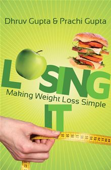 Losing IT !: Making weight Loss Simple by Dhruv Gupta, Prachi Gupta
