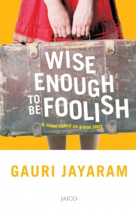 Wise enough to be Foolish by Gauri Jayaram