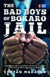 The Bad Boys of Bokaro Jail by Chetan Mahajan