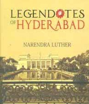 Legendotes of Hyderabad by Narendra Luther