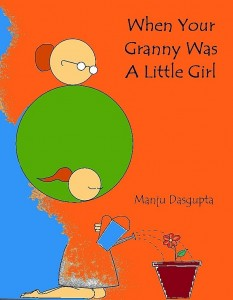 When Your Granny was a Little Girl by Manju Dasgupta