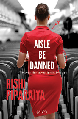 Aisle Be Damned by Rishi Piparaiya