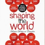 Shaping the World Edited by Manju Kapur Women