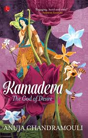 Kamadeva the God of Desire by Anuja Chandramouli