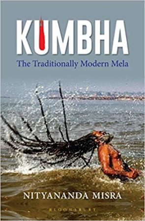 Kumbha – The traditionally modern Mela by Nityananda Misra
