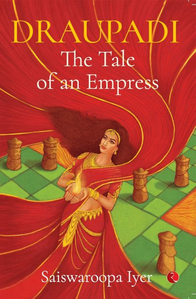 Draupadi – The Tale of an Empress by Saiswaroopa Iyer