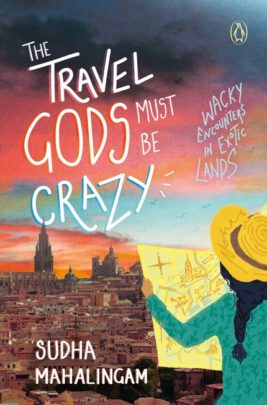 The Travel Gods Must be Crazy by Sudha Mahalingam
