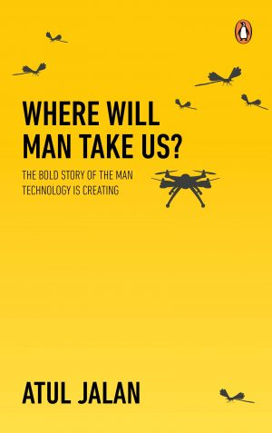 Where will man take us by Atul Jalan