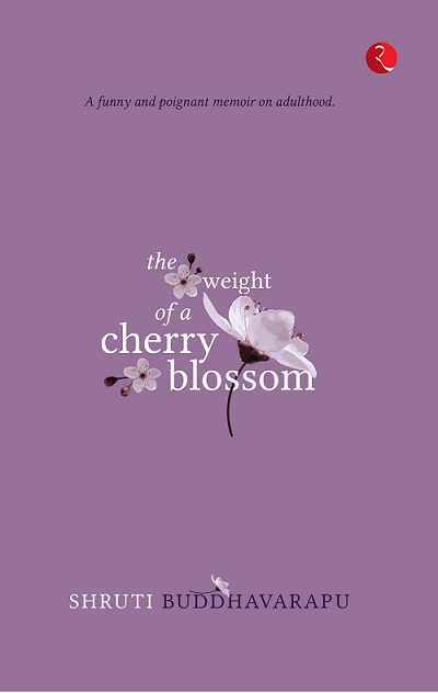 The weight of a Cherry Blossom by Shruti Buddhavarapu