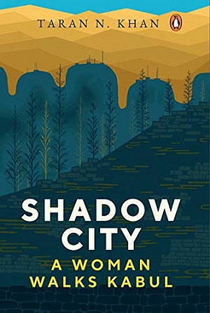 Shadow City – A Woman Walks Kabul by Taran N Khan