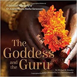 The Goddess and the Guru: A Spiritual Biography of Sri Amritananda Natha Saraswati by Michael M Bowden