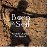 Born of the Soil - Kalindi Charan Panigrahi, Translated by Bikaram Das
