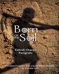 Born of the Soil - Kalindi Charan Panigrahi, Translated by Bikaram Das
