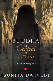 Book Review Buddha in Central Asia by Sunita Dwivedi