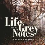 Life and the Grey Notes by Mayank S Sengar