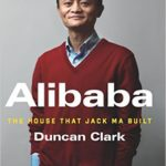 Alibaba - house that Jack Ma built by Duncan Clark