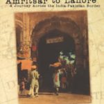 Amritsar to Lahore by Stephen Alter