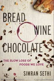 Bread, Chocolate, Wine- the slow loss of foods we Love by Simran Sethi