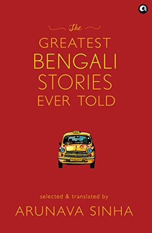 The Greatest Bengali Stories Ever Told by Arunava Sinha