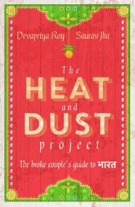 Heat and Dust Devapriya Roy, Saurav Jha