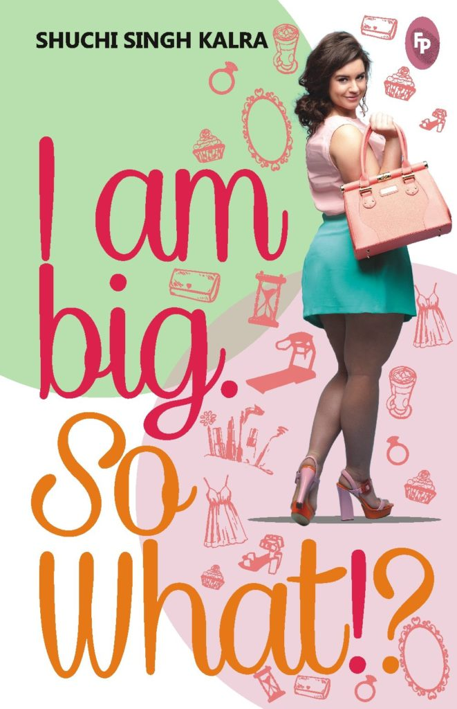 I am Big. So What! By Shuchi Singh Kalra