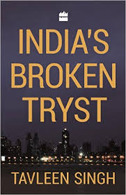 India's broken tryst by Tavleen Singh