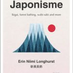 Japonisme - Ikigai, Forest Bathing, Wabi-Sabi and more by Erin Niimi Longhurst