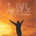 Jiyo Dil Se- Live your Dream by Harrish M Bhatia