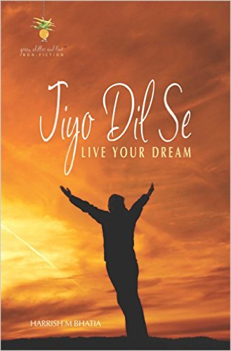 Jiyo Dil Se - Live your Dream by Harrish M Bhatia