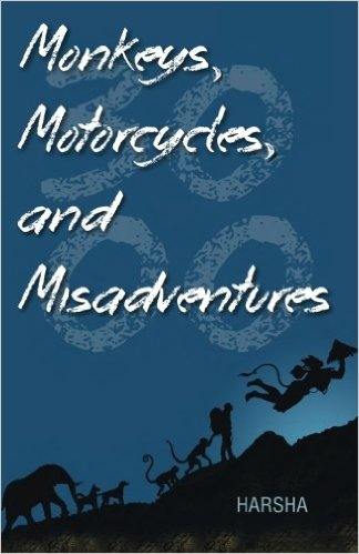 Monkeys, Motorcycles and misadventures by Harsha