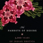 The Parrots of Desire by Amrita Narayanan – 3000 years of Indian Erotica